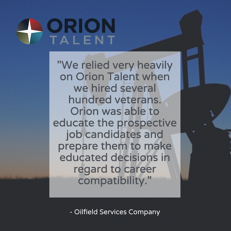 We relied very heavily on Orion Talent when we hired several hundred veterans. Orion was able to educate the prospective job candidates and prepare them to make educated decisions in regard to career compatibility.